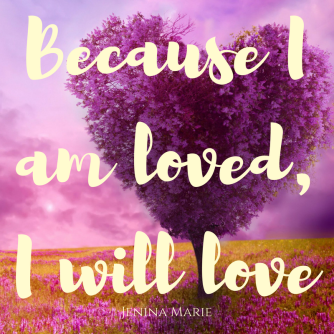 Because I am loved, I will love
